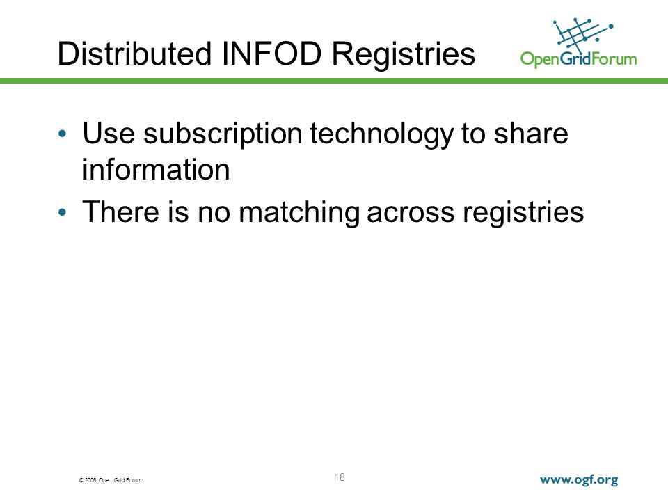 © 2006 Open Grid Forum 18 Distributed INFOD Registries Use subscription technology to share information There is no matching across registries