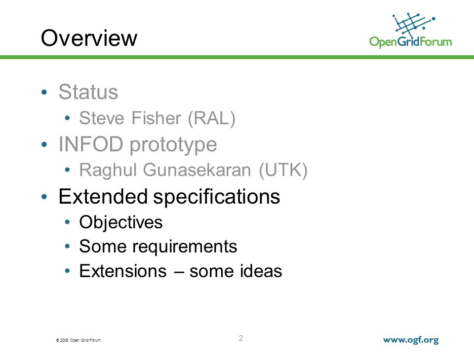 © 2006 Open Grid Forum 2 Overview Status Steve Fisher (RAL) INFOD prototype Raghul Gunasekaran (UTK) Extended specifications Objectives Some requirements Extensions – some ideas