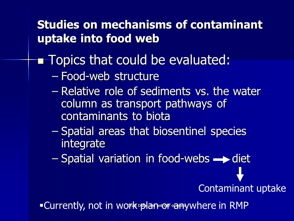 Draft Data - Do not cite or quote Studies on mechanisms of contaminant uptake into food web Topics that could be evaluated: Topics that could be evaluated: –Food-web structure –Relative role of sediments vs.