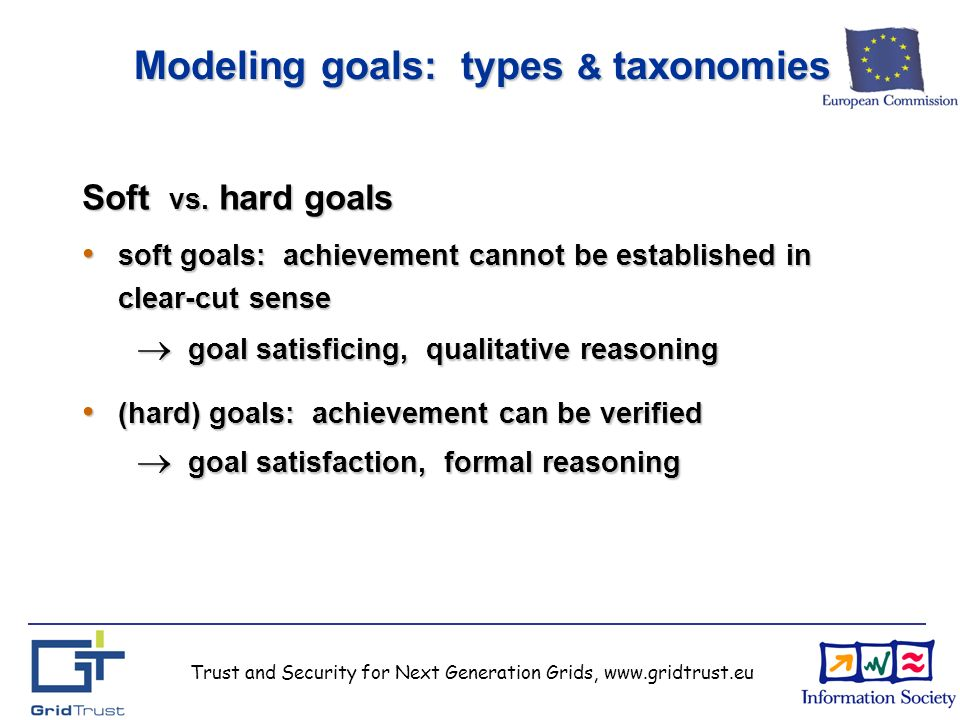 Trust and Security for Next Generation Grids, www.gridtrust.eu Modeling goals: types & taxonomies Soft vs.