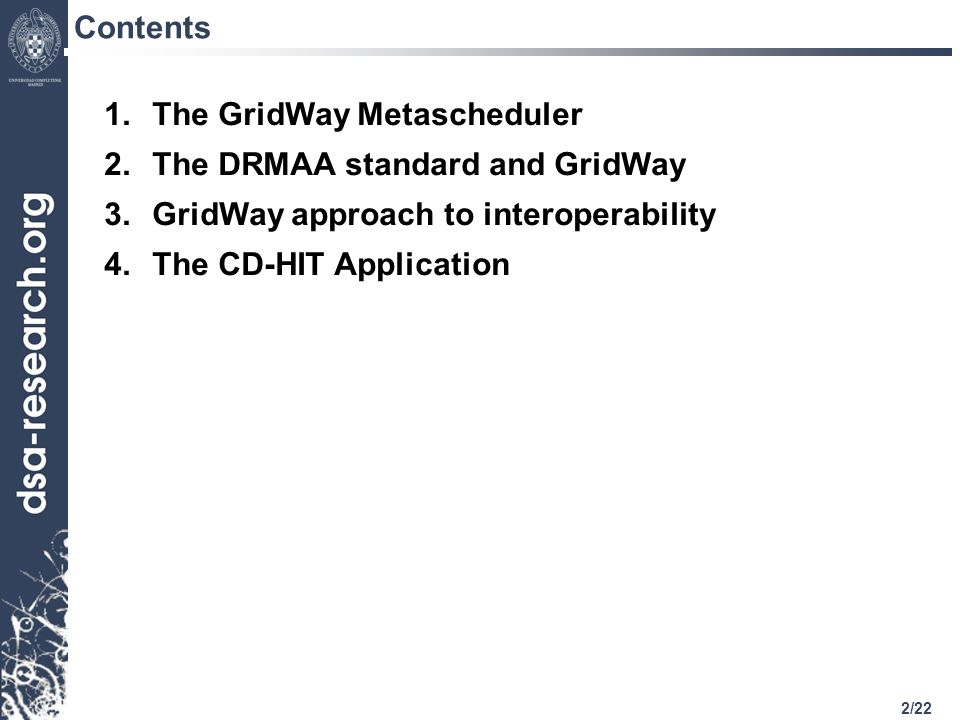 2/22 Contents 1.The GridWay Metascheduler 2.The DRMAA standard and GridWay 3.GridWay approach to interoperability 4.The CD-HIT Application