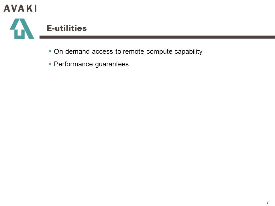 7 E-utilities On-demand access to remote compute capability Performance guarantees