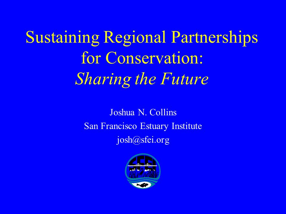Sustaining Regional Partnerships for Conservation: Sharing the Future Joshua N.