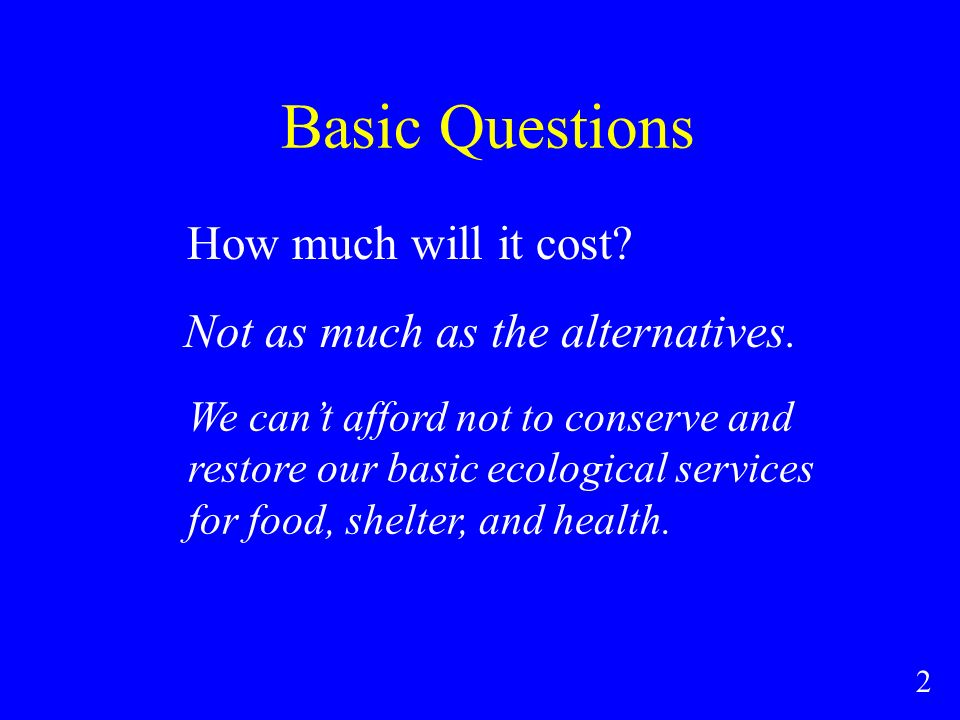 Basic Questions How much will it cost. Not as much as the alternatives.