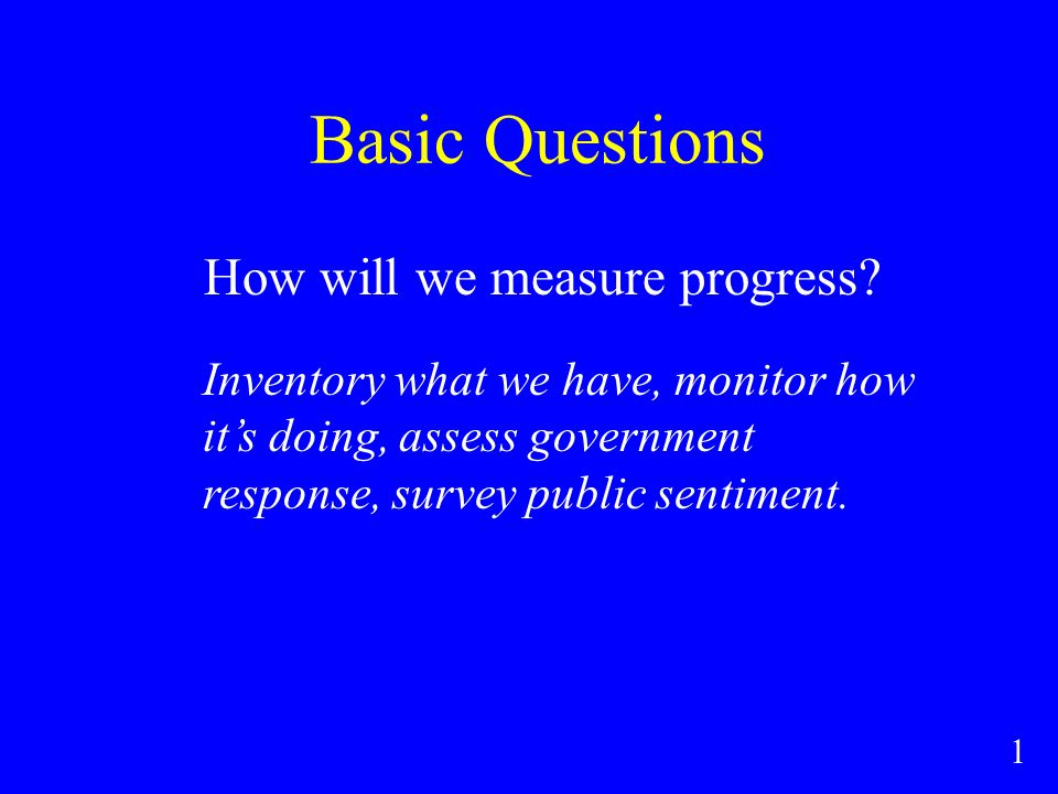 Basic Questions How will we measure progress.