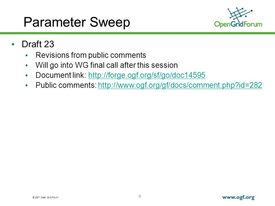 © 2007 Open Grid Forum Parameter Sweep 6 Draft 23 Revisions from public comments Will go into WG final call after this session Document link:   Public comments:   id=282http://  id=282