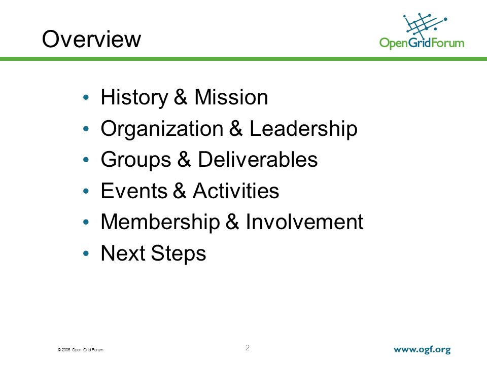 © 2006 Open Grid Forum 2 Overview History & Mission Organization & Leadership Groups & Deliverables Events & Activities Membership & Involvement Next Steps