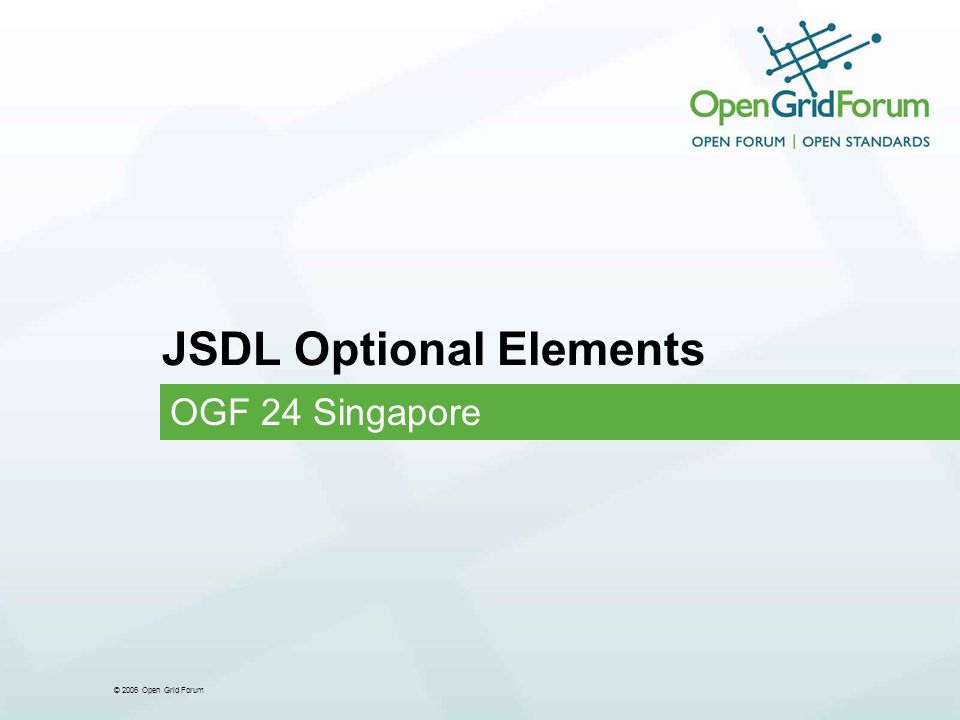 © 2006 Open Grid Forum JSDL Optional Elements OGF 24 Singapore