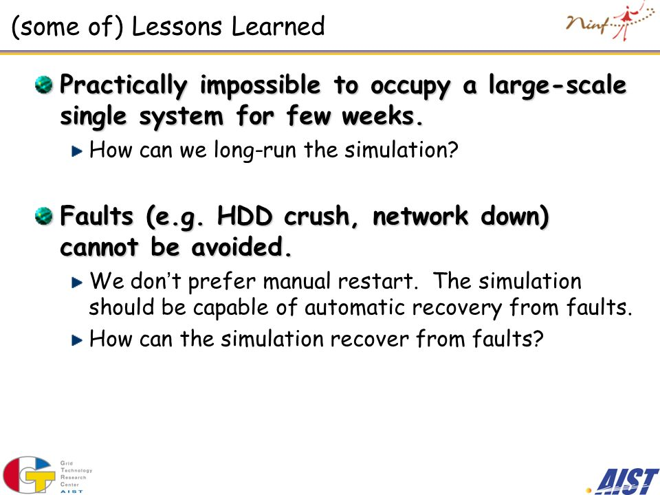 (some of) Lessons Learned Practically impossible to occupy a large-scale single system for few weeks.