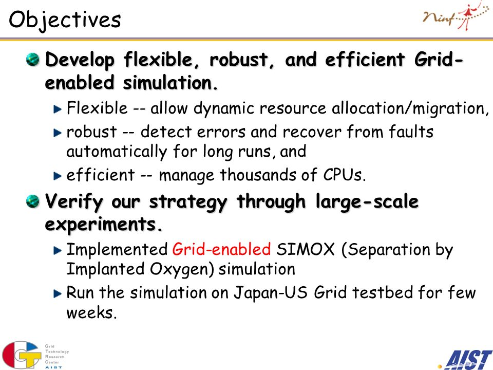 Objectives Develop flexible, robust, and efficient Grid- enabled simulation.