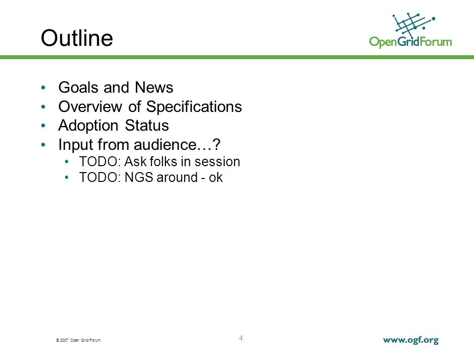 © 2007 Open Grid Forum 4 Outline Goals and News Overview of Specifications Adoption Status Input from audience….