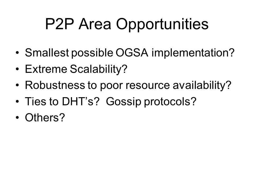 P2P Area Opportunities Smallest possible OGSA implementation.