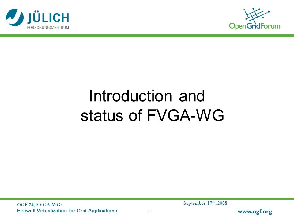 September 17 th, 2008 OGF 24, FVGA-WG: Firewall Virtualization for Grid Applications 5 Introduction and status of FVGA-WG