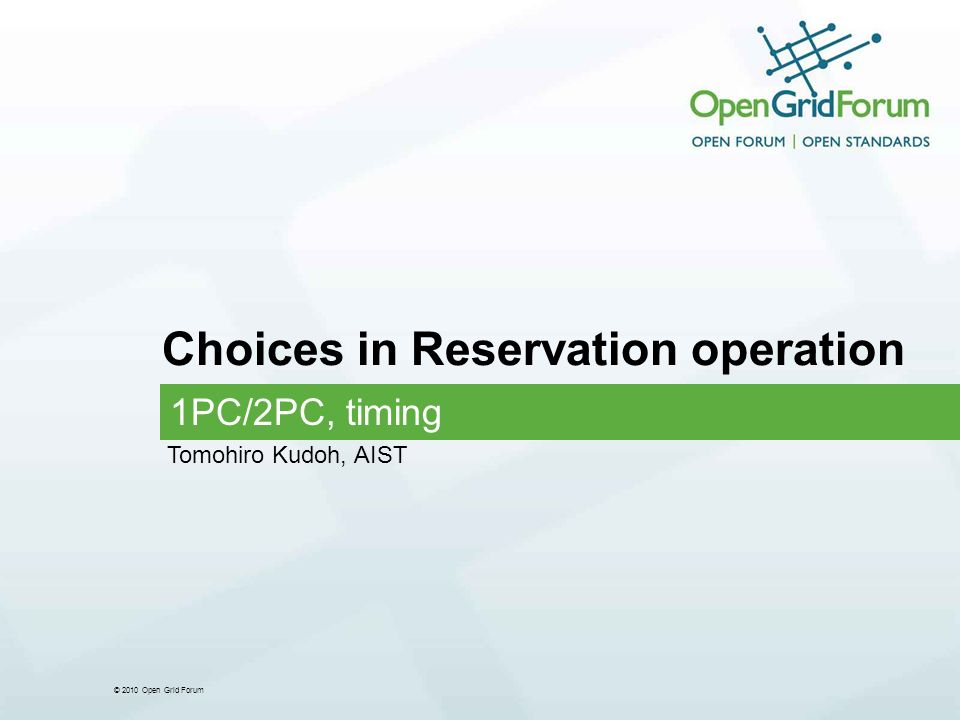 © 2010 Open Grid Forum Choices in Reservation operation 1PC/2PC, timing Tomohiro Kudoh, AIST