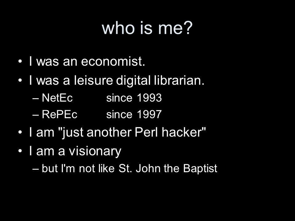 who is me. I was an economist. I was a leisure digital librarian.