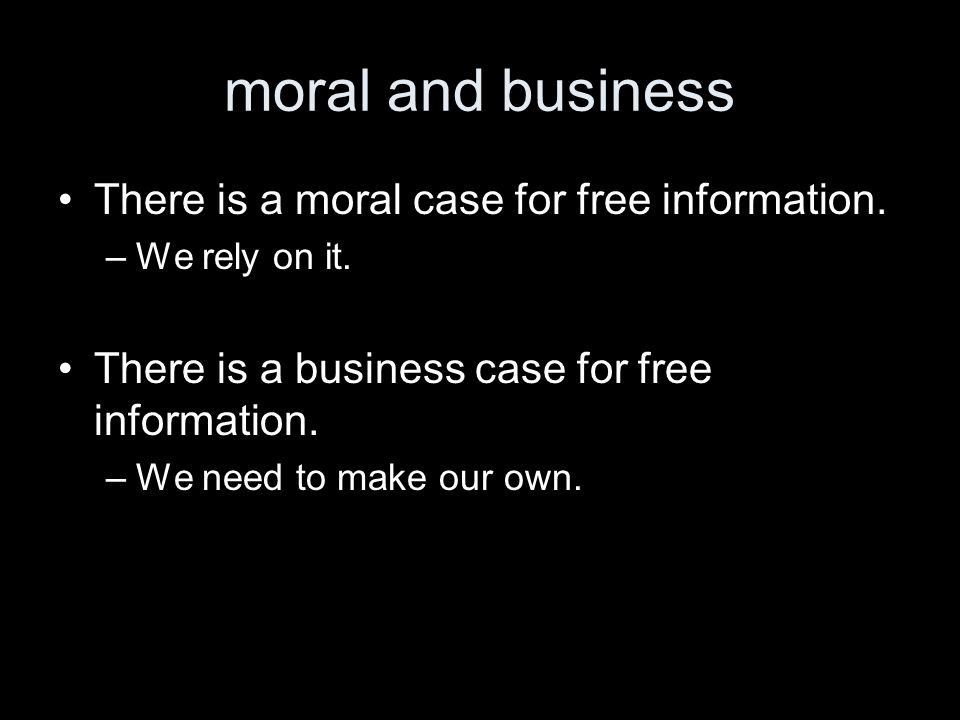 moral and business There is a moral case for free information.
