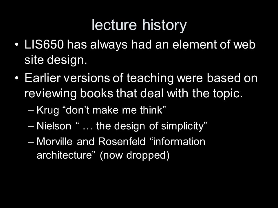 lecture history LIS650 has always had an element of web site design.