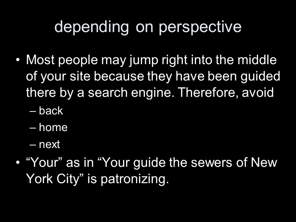 depending on perspective Most people may jump right into the middle of your site because they have been guided there by a search engine.