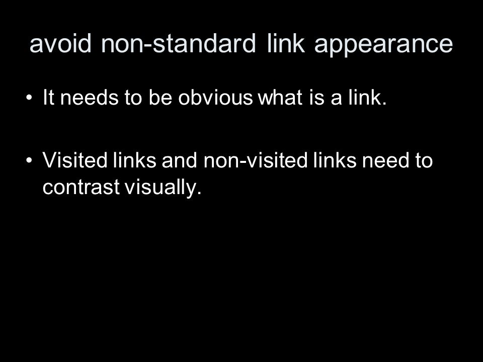 avoid non-standard link appearance It needs to be obvious what is a link.