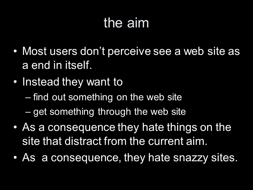 the aim Most users dont perceive see a web site as a end in itself.