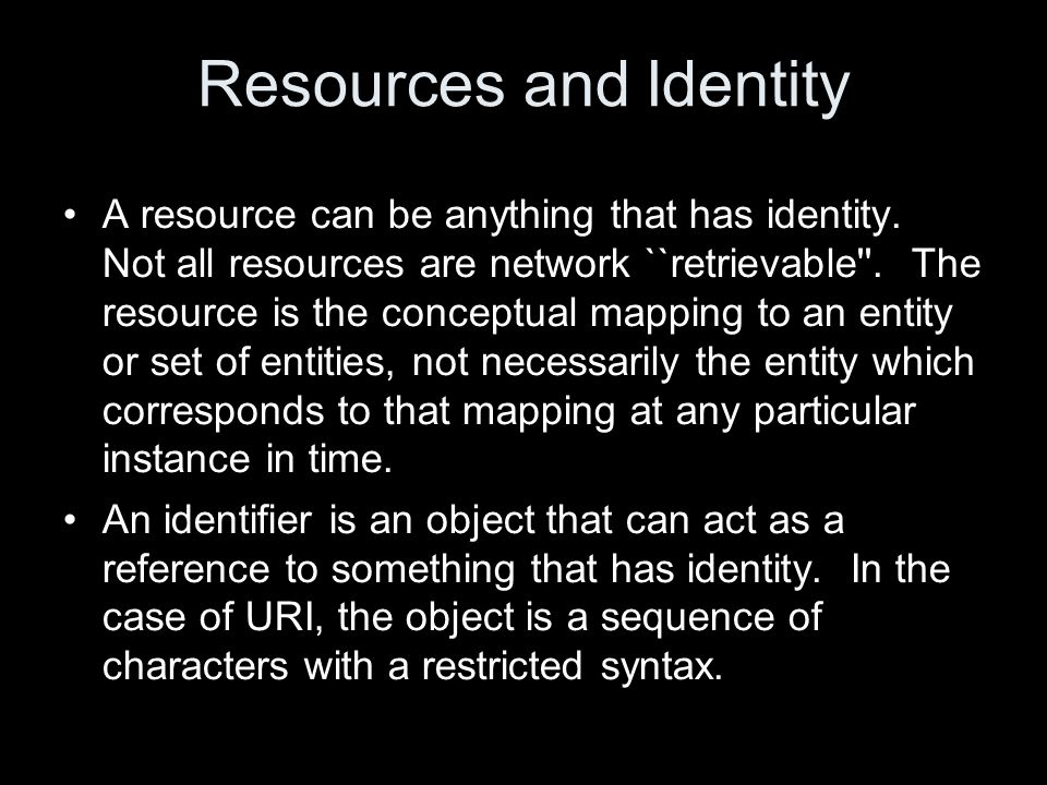 Resources and Identity A resource can be anything that has identity.