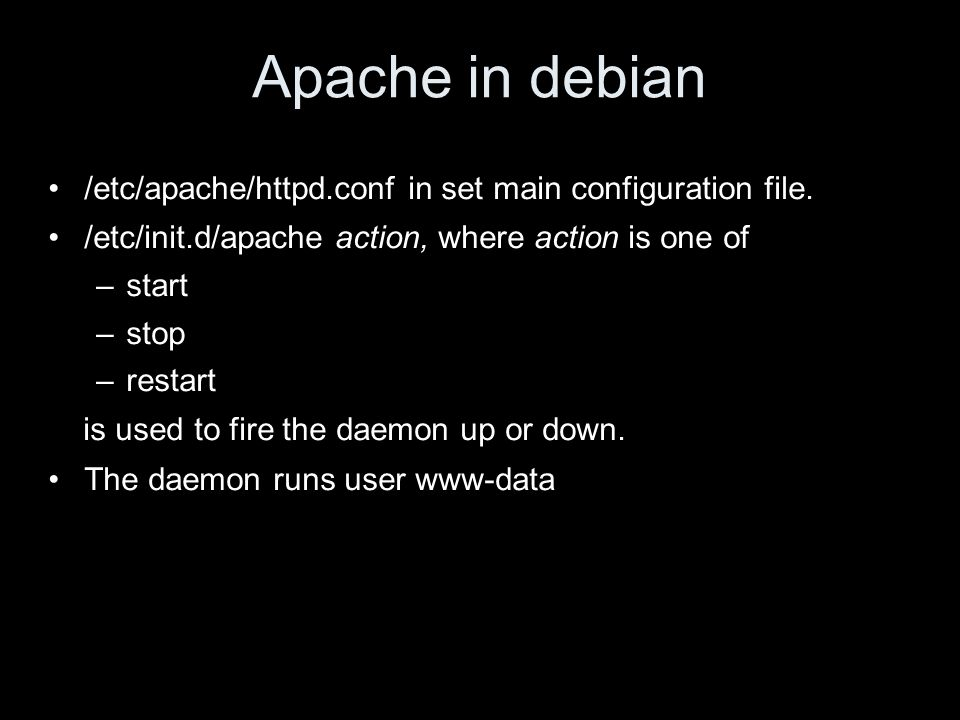 Apache in debian /etc/apache/httpd.conf in set main configuration file.