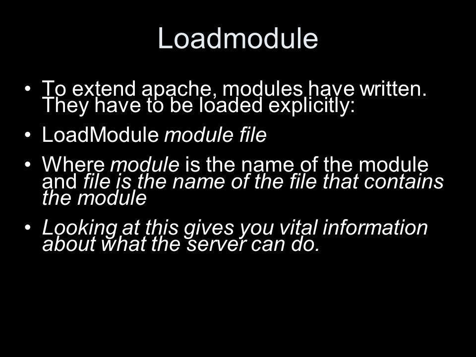 Loadmodule To extend apache, modules have written.