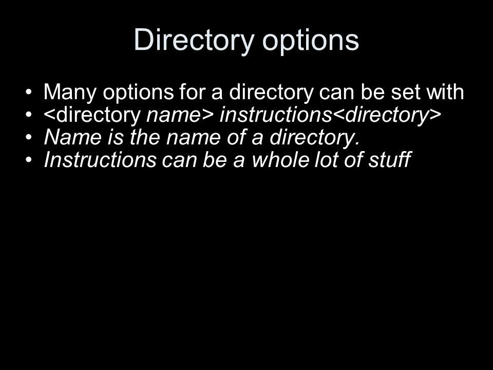Directory options Many options for a directory can be set with instructions Name is the name of a directory.