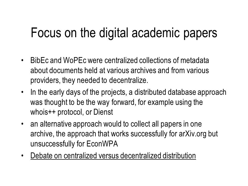 Focus on the digital academic papers BibEc and WoPEc were centralized collections of metadata about documents held at various archives and from various providers, they needed to decentralize.