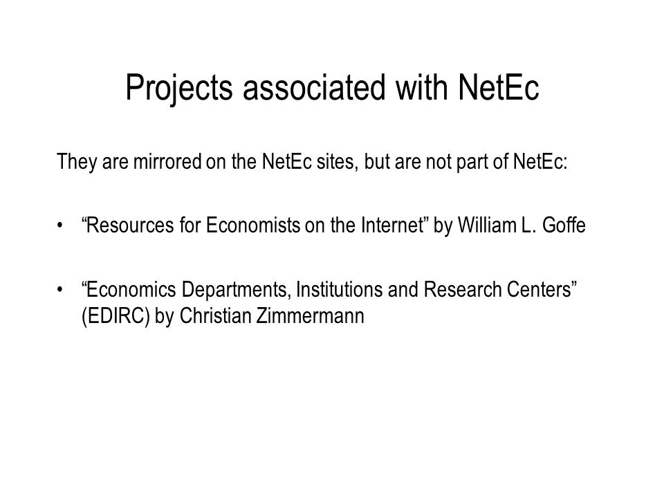 Projects associated with NetEc They are mirrored on the NetEc sites, but are not part of NetEc: Resources for Economists on the Internet by William L.