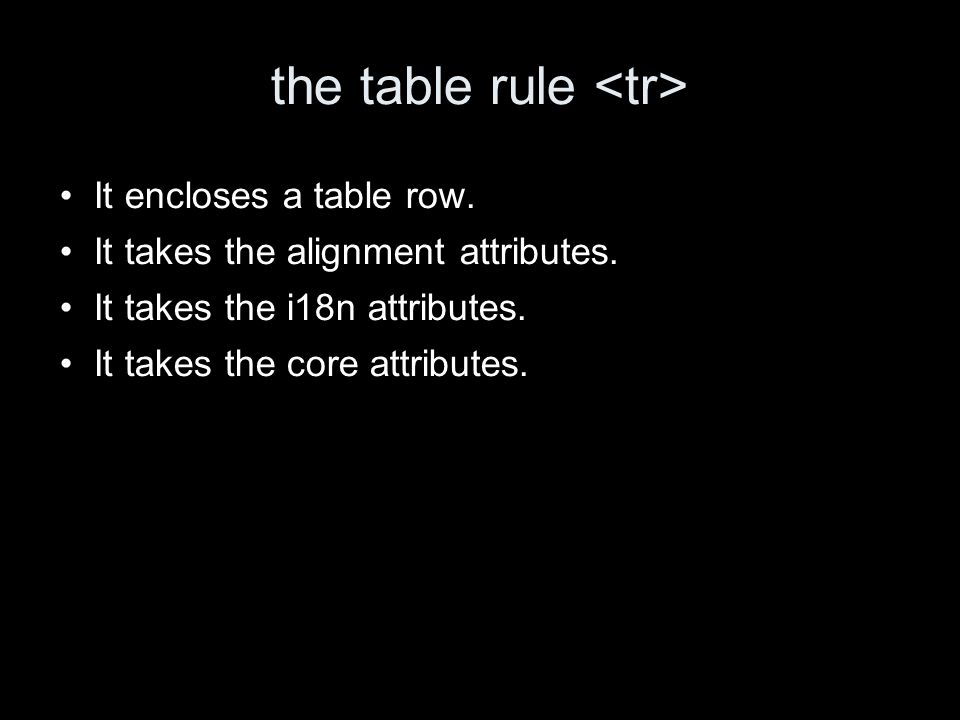 the table rule It encloses a table row. It takes the alignment attributes.