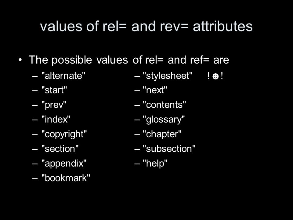 values of rel= and rev= attributes The possible values of rel= and ref= are – alternate – stylesheet !.