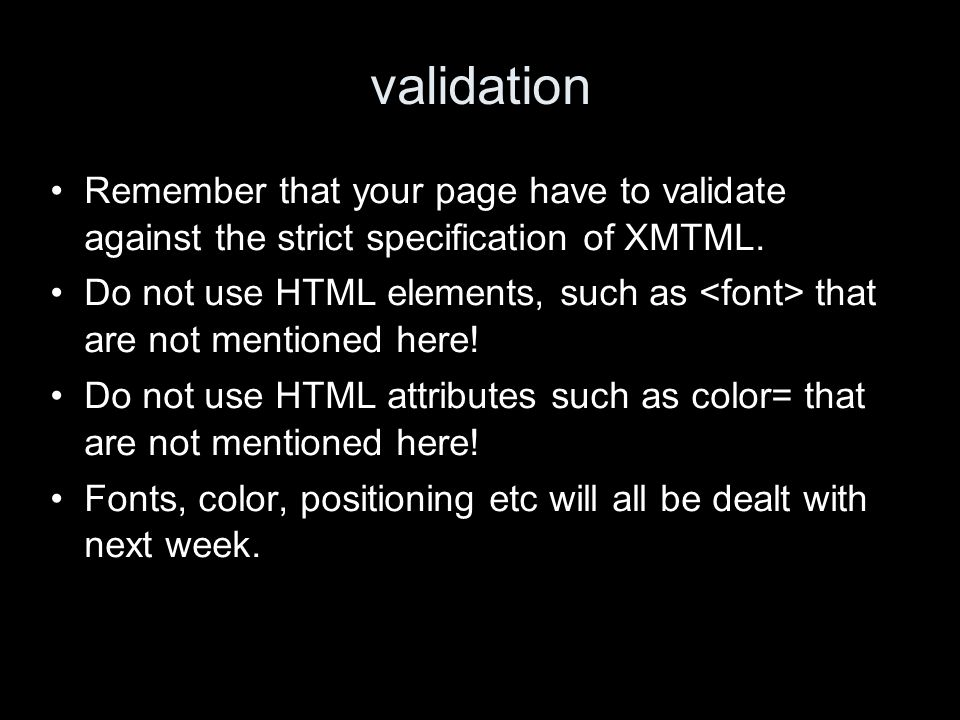 validation Remember that your page have to validate against the strict specification of XMTML.
