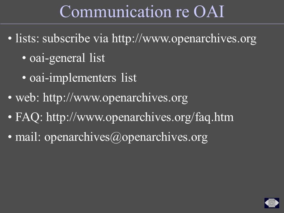 Communication re OAI lists: subscribe via http://www.openarchives.org oai-general list oai-implementers list web: http://www.openarchives.org FAQ: http://www.openarchives.org/faq.htm mail: openarchives@openarchives.org