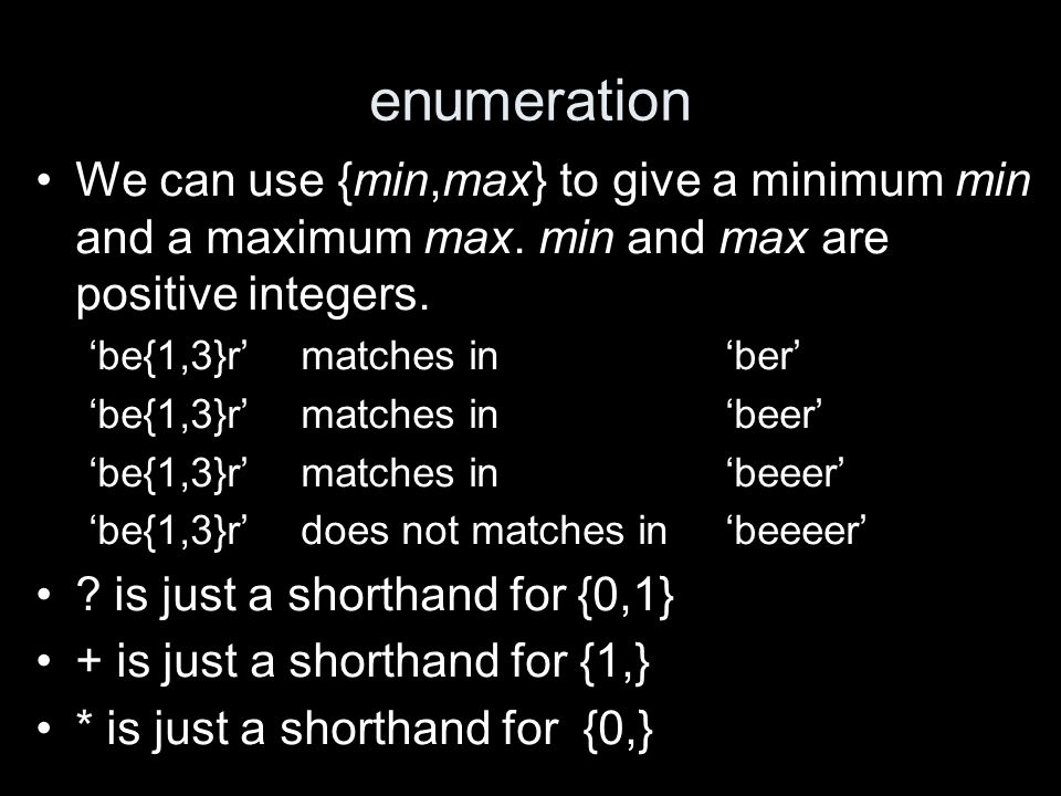 enumeration We can use {min,max} to give a minimum min and a maximum max.