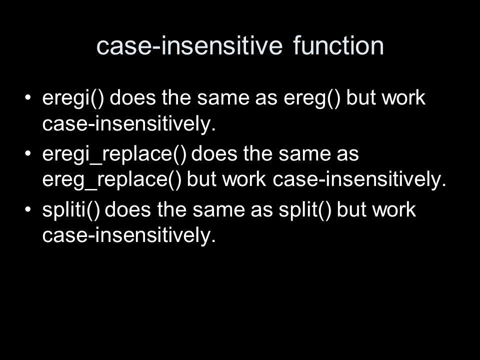case-insensitive function eregi() does the same as ereg() but work case-insensitively.