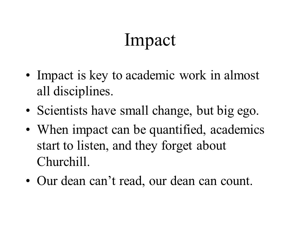 Impact Impact is key to academic work in almost all disciplines.