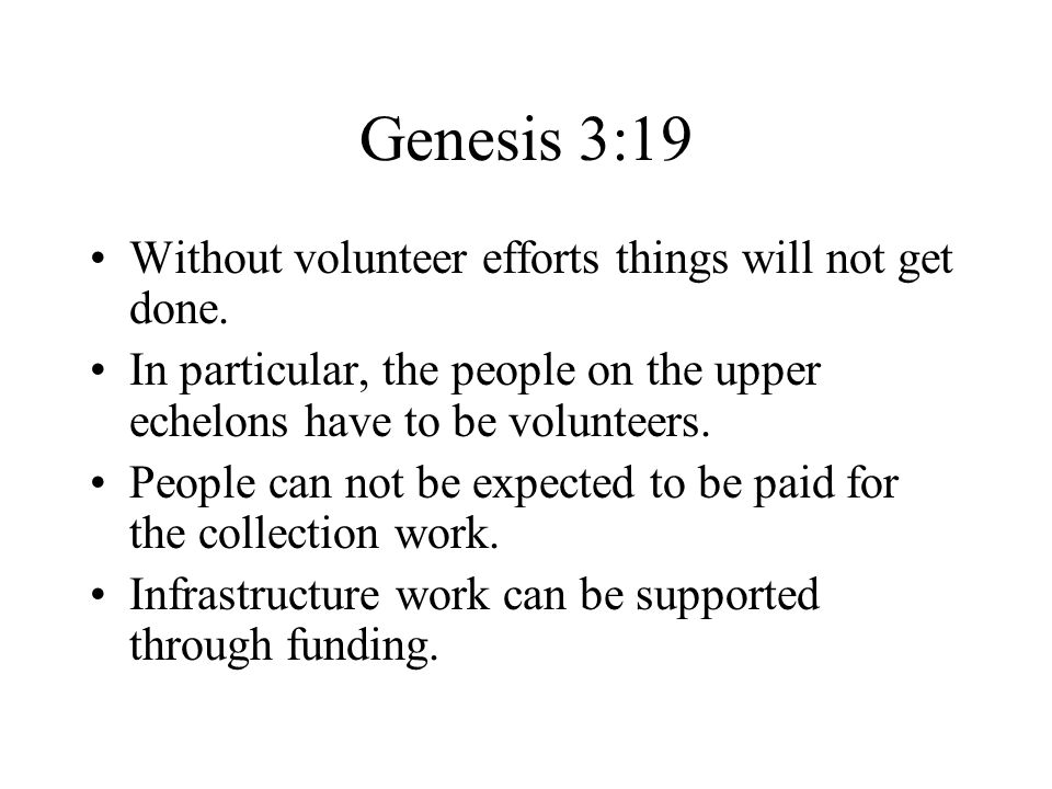 Genesis 3:19 Without volunteer efforts things will not get done.