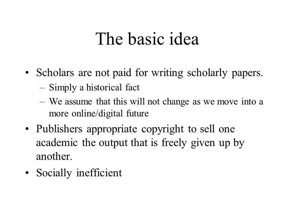 The basic idea Scholars are not paid for writing scholarly papers.