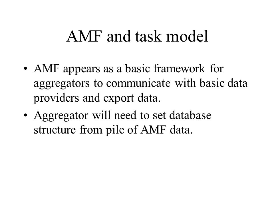AMF and task model AMF appears as a basic framework for aggregators to communicate with basic data providers and export data.