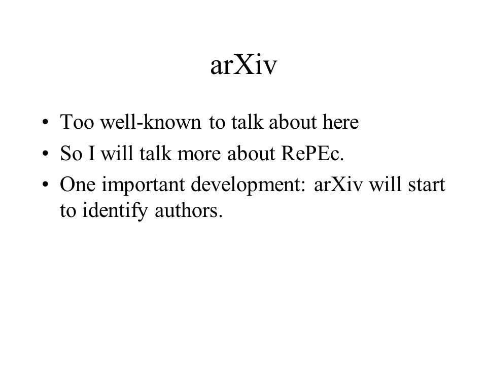 arXiv Too well-known to talk about here So I will talk more about RePEc.