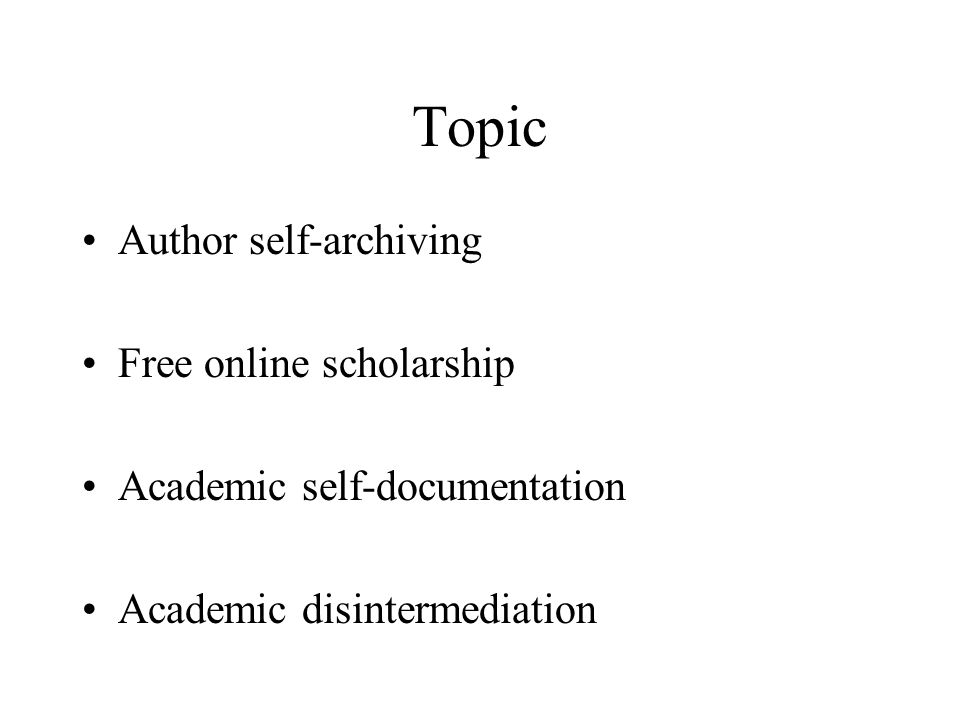 Topic Author self-archiving Free online scholarship Academic self-documentation Academic disintermediation