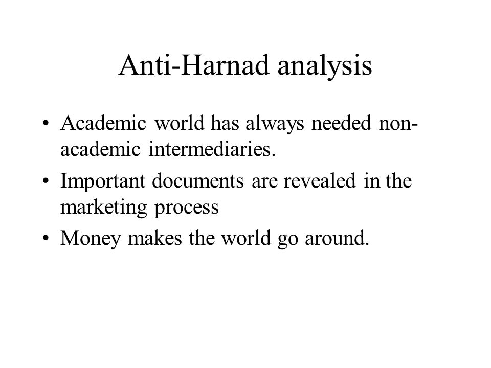 Anti-Harnad analysis Academic world has always needed non- academic intermediaries.