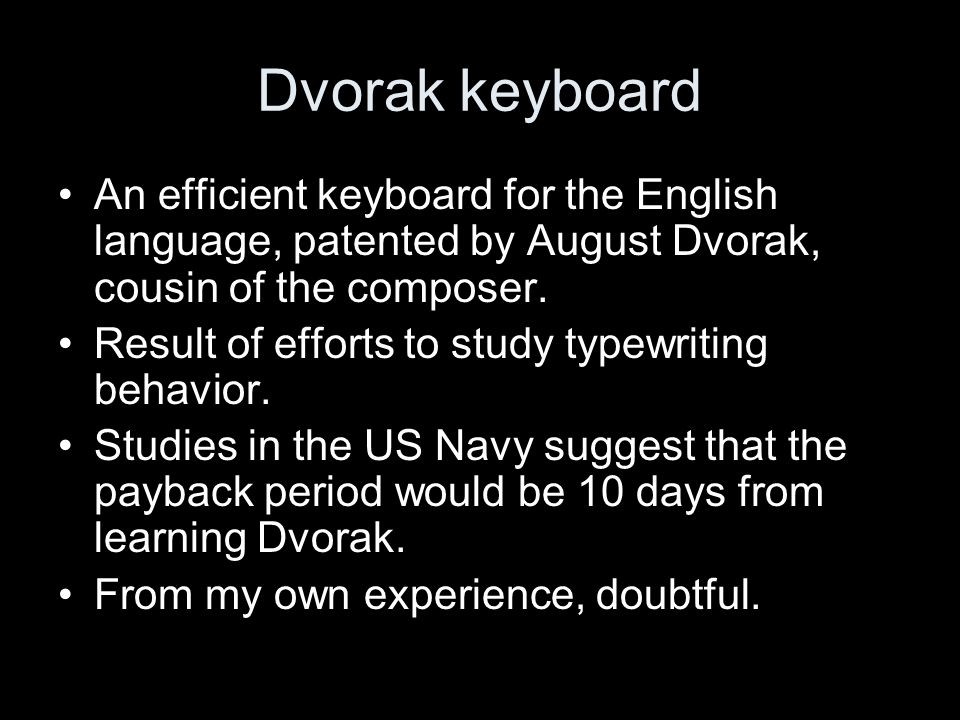 Dvorak keyboard An efficient keyboard for the English language, patented by August Dvorak, cousin of the composer.