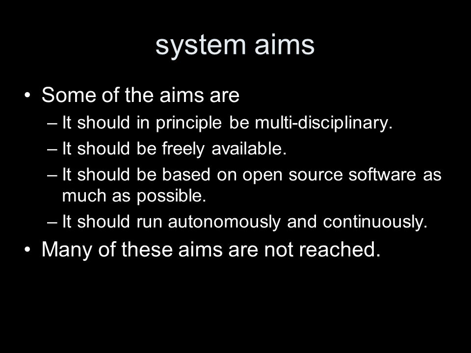 system aims Some of the aims are –It should in principle be multi-disciplinary.
