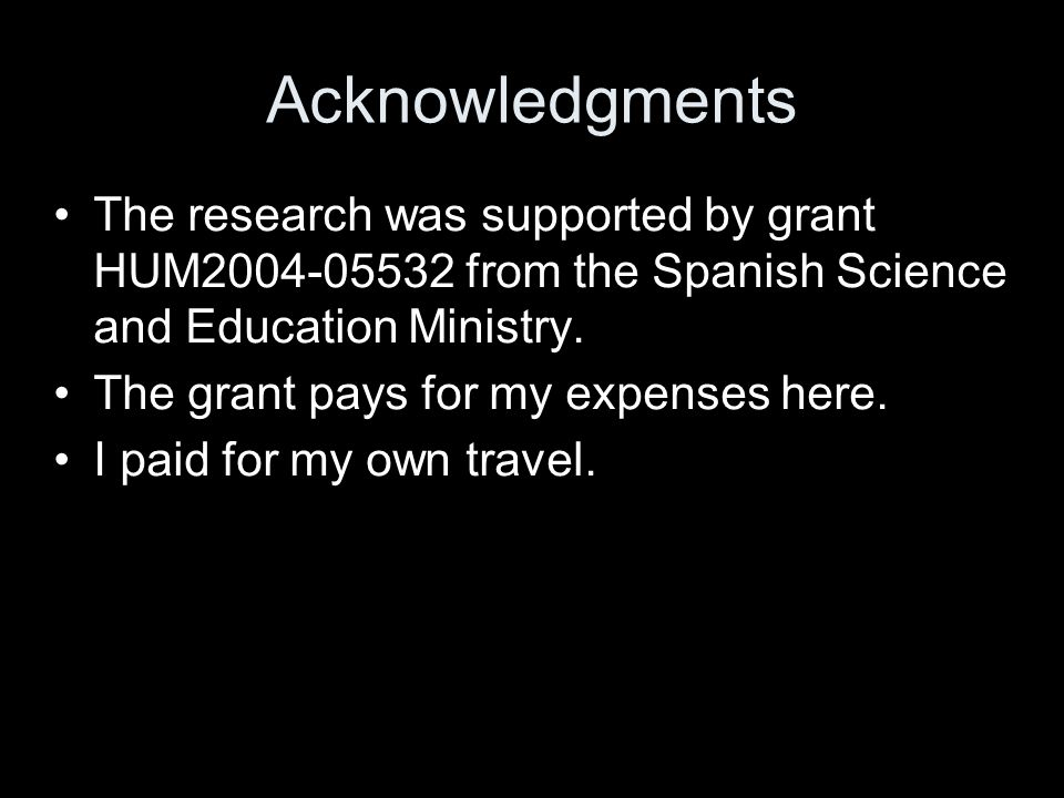 Acknowledgments The research was supported by grant HUM2004-05532 from the Spanish Science and Education Ministry.