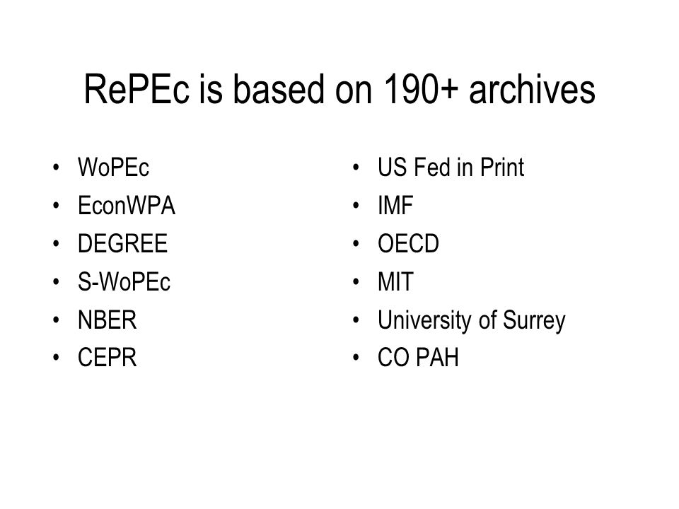 RePEc is based on 190+ archives WoPEc EconWPA DEGREE S-WoPEc NBER CEPR US Fed in Print IMF OECD MIT University of Surrey CO PAH