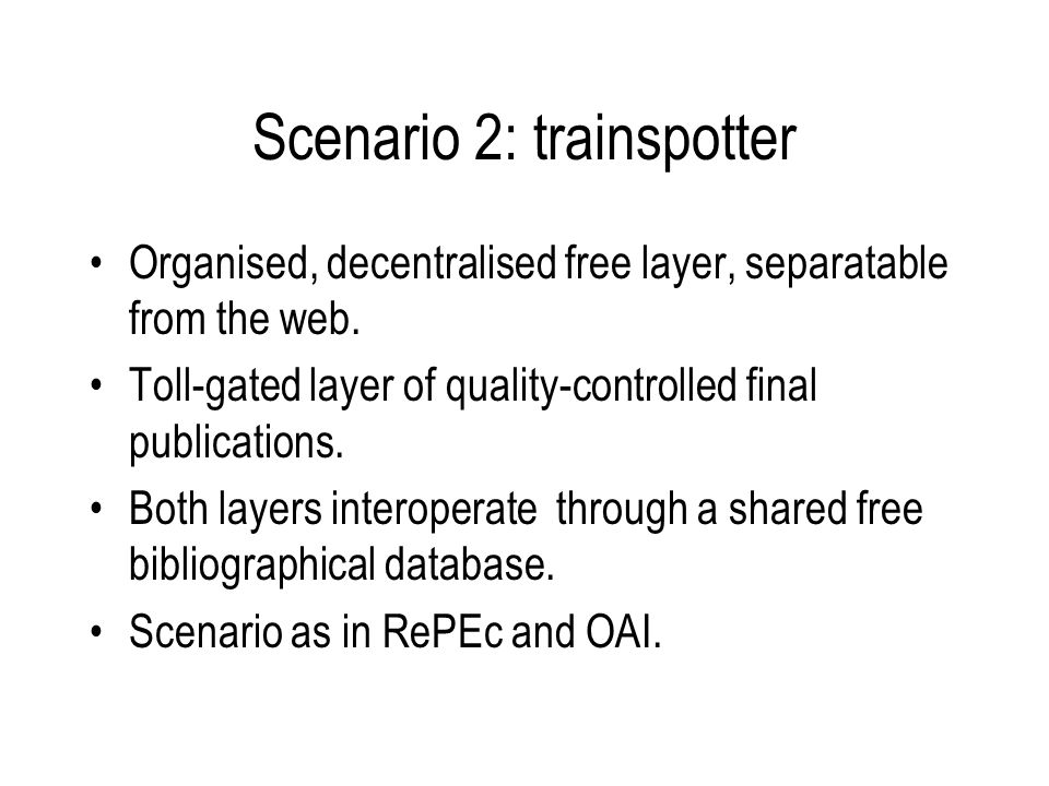 Scenario 2: trainspotter Organised, decentralised free layer, separatable from the web.