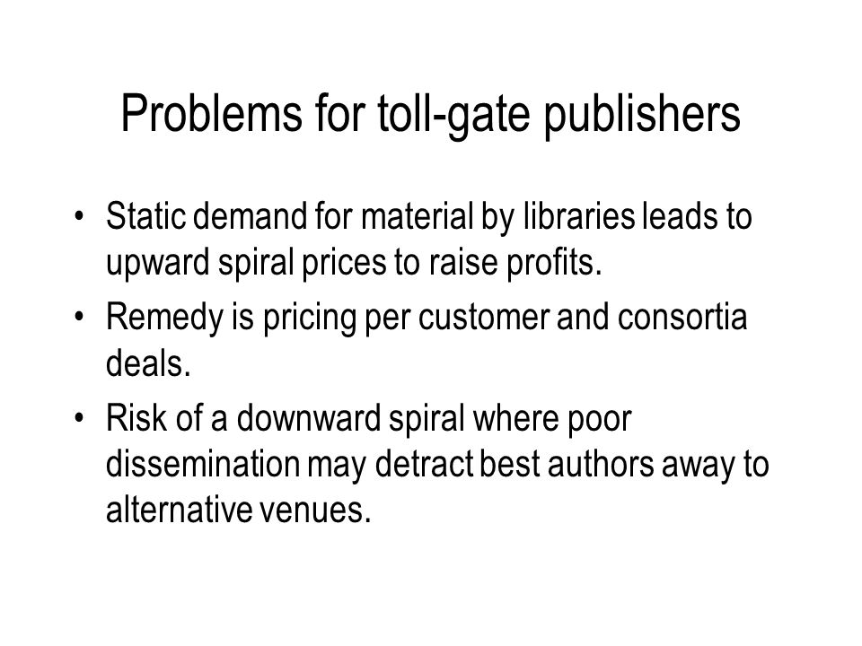 Problems for toll-gate publishers Static demand for material by libraries leads to upward spiral prices to raise profits.