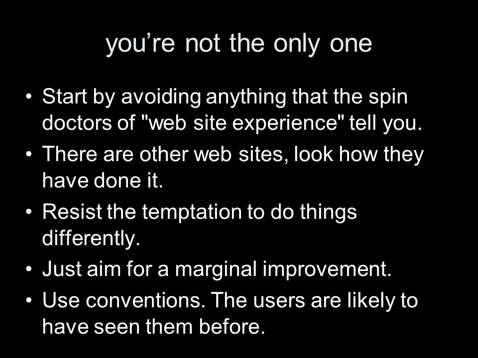 youre not the only one Start by avoiding anything that the spin doctors of web site experience tell you.